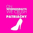 On Wednesdays We Crush The Patriachy by froggielevog