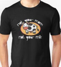 Not your mom - not your milk - Vegan - animal lover T-Shirt