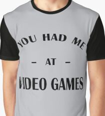 Had Me At Video Games Graphic T-Shirt