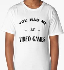 Had Me At Video Games Long T-Shirt