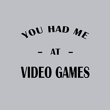Had Me At Video Games by GeekyAngel