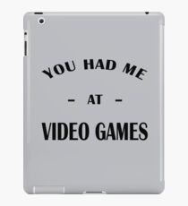 Had Me At Video Games iPad Case/Skin