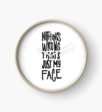 Nothing's Wrong Thats Just My Face - Funny Clock