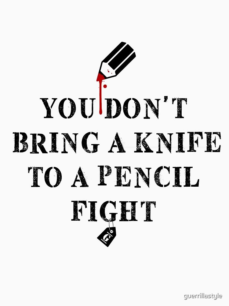 Sie bringen kein Messer zu einem Bleistiftkampf von guerrillastyle