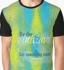 Be the initiator. Get something started Graphic T-Shirt