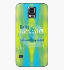 Be the initiator. Get something started Case/Skin for Samsung Galaxy