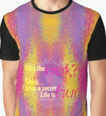 Why the smirk? Shhh... I know a secret. Life is FUN Graphic T-Shirt