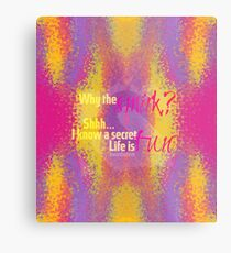 Why the smirk? Shhh... I know a secret. Life is FUN Metal Print