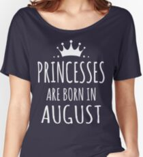 PRINCESSES ARE BORN IN AUGUST Women's Relaxed Fit T-Shirt