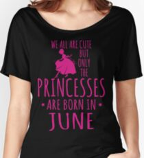 GIFT FOR BIRTHDAY !!! PRINCESSES ARE BORN IN JUNE Women's Relaxed Fit T-Shirt
