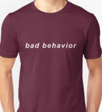 bad behavior Unisex T-Shirt