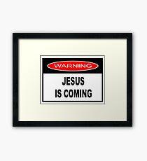 WARNING - JESUS IS COMING  Framed Print