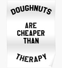 DOUGHNUTS ARE CHEAPER THAN THERAPY (DUVET & WALL ART) Poster