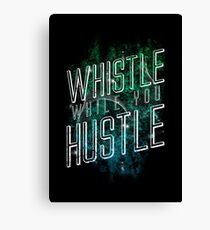 Whistle While You Hustle Canvas Print