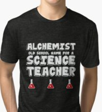 Alchemist - Old School Name for a Science Teacher  Tri-blend T-Shirt
