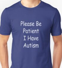 Please be Patient I have Autism Meme Tee Shirt Unisex T-Shirt