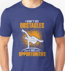 Parkour - I Don't See Obstacles I See Opportunities Unisex T-Shirt