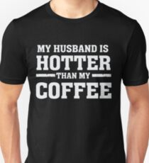 My Husband is Hotter Than My Coffee - Proud Wife Unisex T-Shirt