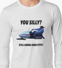 You silly still gonna send it funny meme shirt T-Shirt