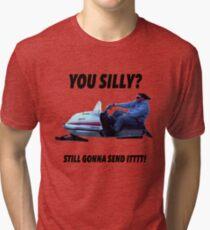 You silly still gonna send it funny meme shirt Tri-blend T-Shirt