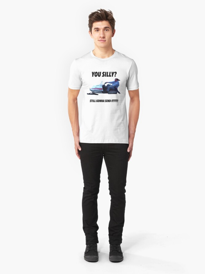 Alternate view of You silly still gonna send it funny meme shirt Slim Fit T-Shirt