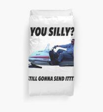 You silly still gonna send it funny meme shirt Duvet Cover