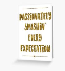 Passionately Smashin' Every Expectation | Hamilton Greeting Card