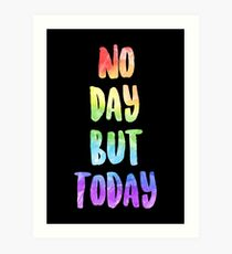 No Day But Today | RENT Art Print