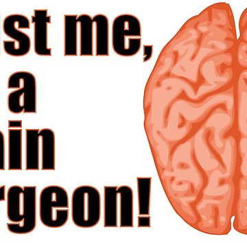 Trust Me I'm a Brain Surgeon Funny Medical Design by CreativeTwins
