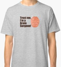 Trust Me I'm a Brain Surgeon Funny Medical Design Classic T-Shirt