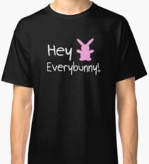 Hey Everybunny! Classic T-Shirt