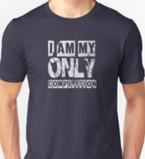 I Am My Only Competiton Unisex T-Shirt