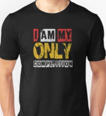 I Am My Only Competiton Gym Quote  T-Shirt