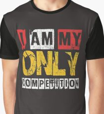I Am My Only Competiton Gym Quote  Graphic T-Shirt