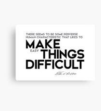 human characteristic: make easy things difficult - warren buffett Canvas Print