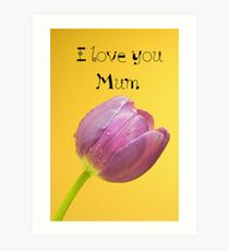 Love you mum Art Print