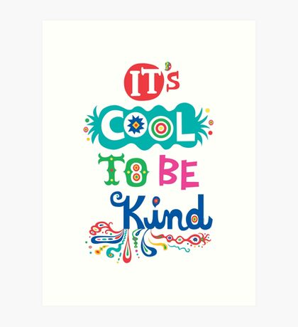 It's Cool To Be Kind - poster Art Print