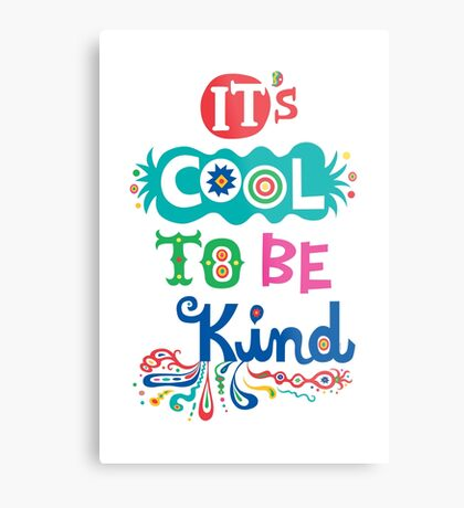 It's Cool To Be Kind - poster Metal Print