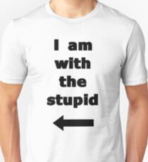 I am with the stupid Unisex T-Shirt