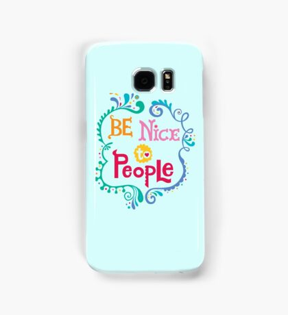Be Nice To People Samsung Galaxy Case/Skin