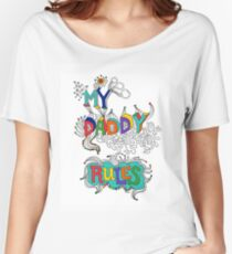My Daddy RulesFather's Day T shirt.  Women's Relaxed Fit T-Shirt