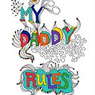 My Daddy RulesFather's Day T shirt.  by Andi Bird