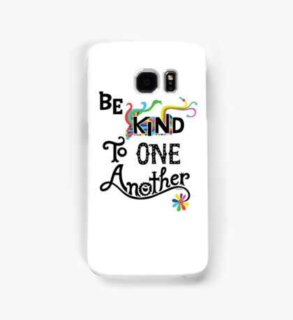 Be Kind To One Another Samsung Galaxy Case/Skin