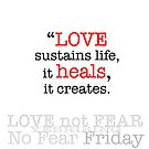"NO FEAR FRIDAY ""LOVE HEALS"" by YesrisingArt"