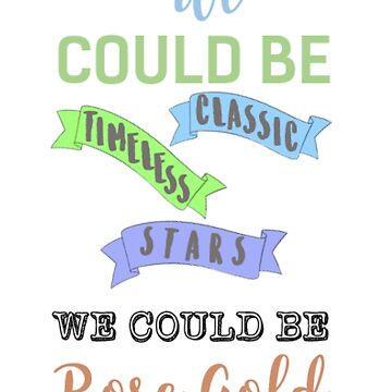 Pentatonix Rose Gold Quote by mixuptherainbow