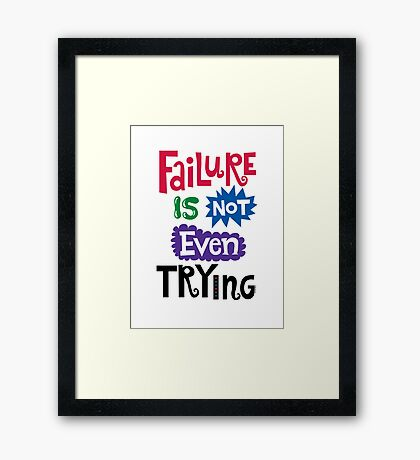 Failure Is Not Even Trying Framed Print