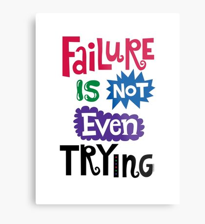 Failure Is Not Even Trying Metal Print