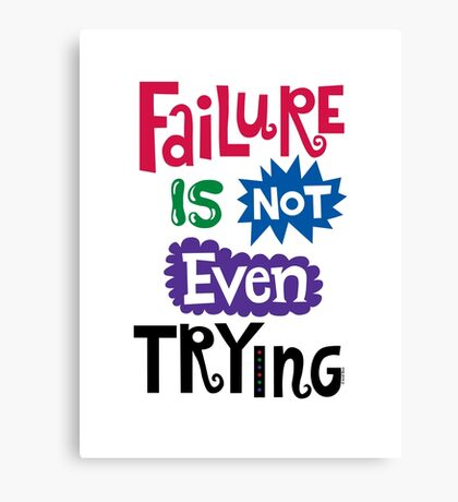 Failure Is Not Even Trying Canvas Print