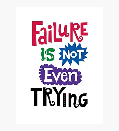 Failure Is Not Even Trying Photographic Print