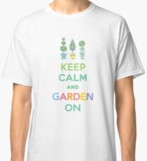 Keep Calm and Garden On  Classic T-Shirt